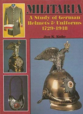 Militaria: A Study of German Helmets & Uniforms, 1729-1918 9780887402432