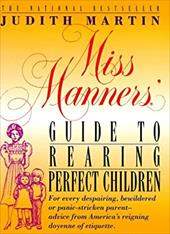 Miss Manners' Guide to Rearing Perfect Children: For Every Despairing, Bewildered or Panic-Stricken Parent--Advice from America's