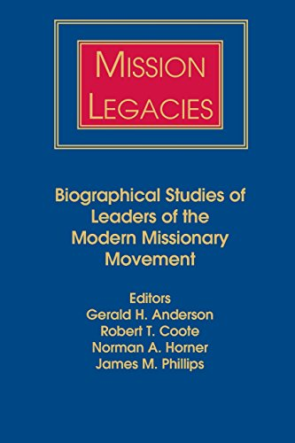 Mission Legacies: Biographical Studies of Leaders of the Modern Missionary Movement 9780883449646