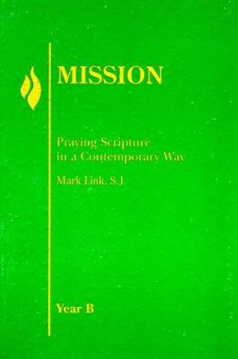 Mission: Year B: Praying Scripture in a Contemporary Way 9780883474570