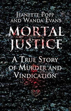 Mortal Justice: A True Story of Murder and Vindication 9780882823386