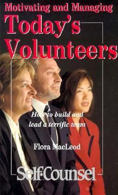 Motivating and Managing Today's Volunteers: How to Build and Lead a Terrific Team 9780889082755