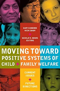 Moving Toward Positive Systems of Child and Family Welfare: Current Issues and Future Directions 9780889205185