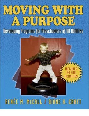 Moving with a Purpose: Developing Programs for Preschoolers of All Abilities 9780880119764