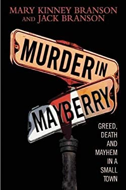 Murder in Mayberry: Greed, Death and Mayhem in a Small Town 9780882823256