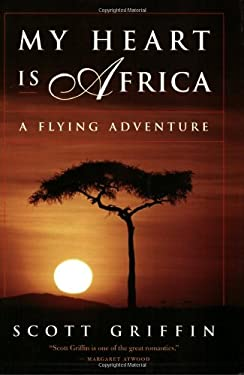 My Heart Is Africa: A Flying Adventure 9780887847486
