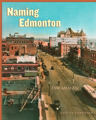 Naming Edmonton: From Ada to Zoie 9780888644237