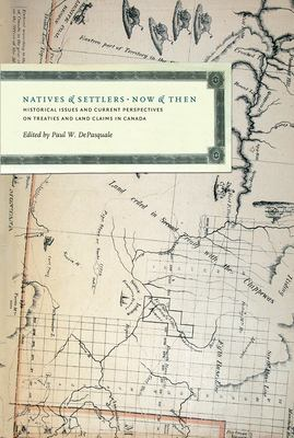 Natives and Settlers Now and Then: Historical Issues Abd Current Perspectives on Treaties and Land Claims in Canada 9780888644626