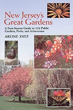 New Jersey's Great Gardens: A Four-Season Guide to 125 Public Gardens, Parks, and Arboretums 9780881503562