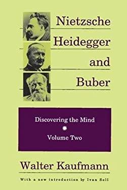 Nietzsche, Heidegger, and Buber: Discovering the Mind 9780887383946