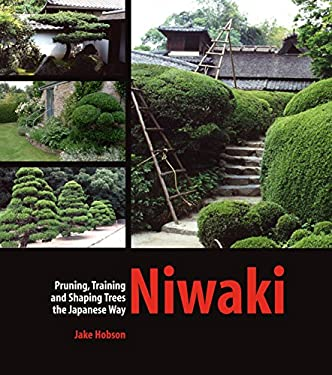 Niwaki: Pruning, Training and Shaping Trees the Japanese Way 9780881928358