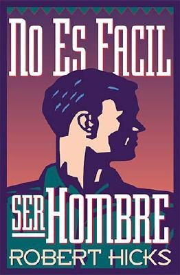 No Es Facil Ser Hombre = Uneasy Manhood 9780881131567