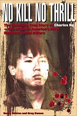 No Kill, No Thrill: The Shocking True Story of Charles Ng One of North America's Most Horrific Serial Killers 9780889952096