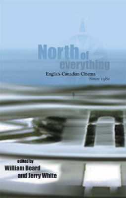 North of Everything: English-Canadian Cinema Since 1980 9780888643902