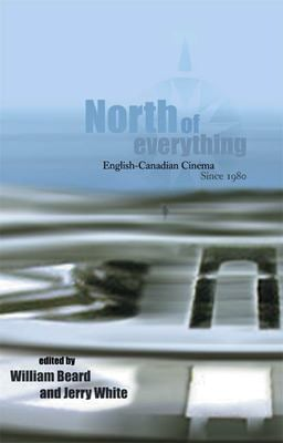North of Everything: English-Canadian Cinema Since 1890 9780888643988
