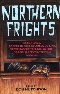 Northern Frights 1: Chilling Tales by Robert Bloch, Charles de Lint, Steve Rasnic Tem, Tanya Huff, Garfield Reeves-Steve 9780889625150