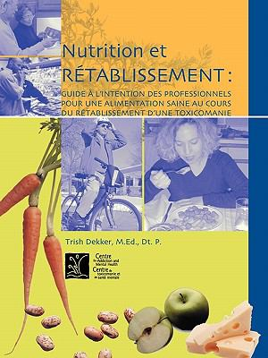 Nutrition Et Retablissement: Guide A L'Intention Des Professionnels Pour Une Alimentation Saine Au Cours Du Retablissement D'Une Toxicomanie