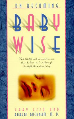 On Becoming Babywise: Parents Train Their Babies to Sleep Through the Night the Natural Way