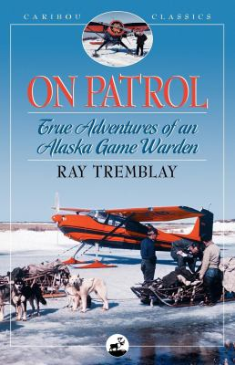 On Patrol: True Adventures of an Alaska Game Warden 9780882405735