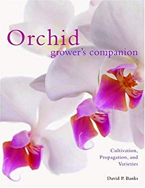 Orchid Grower's Companion: Cultivation, Propagation, and Varieties 9780881927115