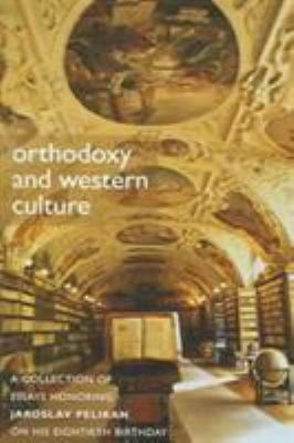 Orthodoxy & Western Culture: A Collection of Essays Honoring Jaroslav Pelikan on His Eightieth Birthday 9780881412710