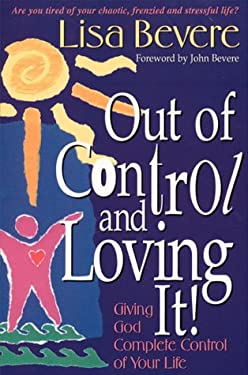 Out of Control & Loving It: Giving God Complete Control of Your Life 9780884194361