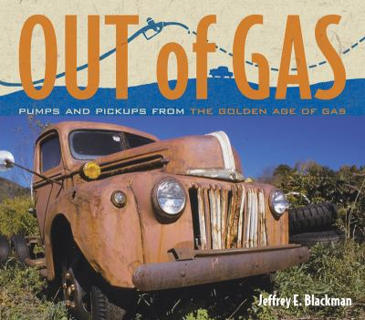 Out of Gas: Pumps and Pickups from the Golden Age of Gas 9780881508536