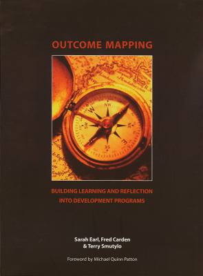 Outcome Mapping: Building Learning and Reflection Into Development Programs 9780889369597
