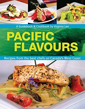 Pacific Flavours: Third Edition, Recipes from the Best Chefs on Canada's West Coast 9780887807565