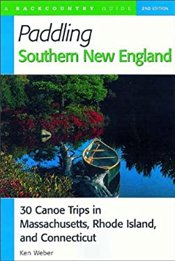 Paddling Southern New England: 30 Canoe Trips in Massachusetts, Rhode Island, and Connecticut 9780881504712
