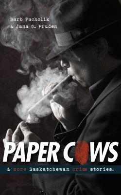 Paper Cows & Other Saskatchewan Crime Stories 9780889772328