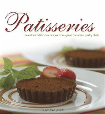 Patisseries: Sweet and Delicious Recipes from Great Canadian Pastry Chefs 9780887806780