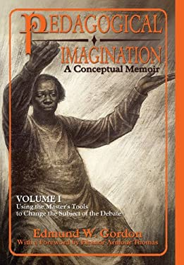 Pedagogical Imagination: Volume I: Using the Master's Tools to Change the Subject of the Debate 9780883783399