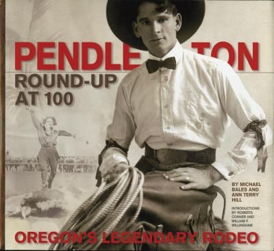 Pendleton Round-Up at 100: Oregon's Legendary Rodeo 9780882407739