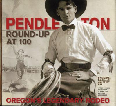 Pendleton Round-Up at 100: Oregon's Legendary Rodeo 9780882407746