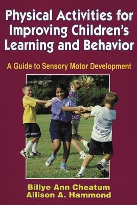 Physical Activities for Improving Children's Learning and Behavior: A Guide to Sensory Motor Development 9780880118743