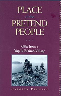 Place of the Pretend People: Gifts from a Yup'ik E 9780882404783