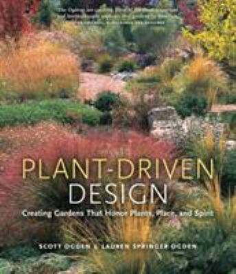 Plant-Driven Design: Creating Gardens That Honor Plants, Place, and Spirit 9780881928778