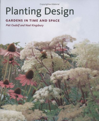 Planting Design: Gardens in Time and Space 9780881927405