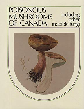 Poisonous Mushrooms of Canada: Including Other Inedible Fungi 9780889029774