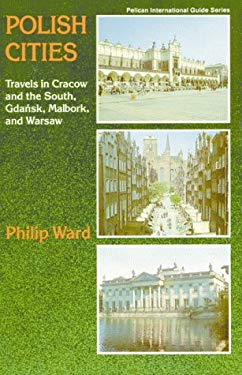 Polish Cities: Travels in Cracow and the South, Gdansk, Malbork, and Warsaw 9780882897394