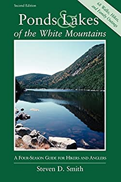 Ponds and Lakes of the White Mountains: A Four-Season Guide for Hikers and Anglers 9780881504132