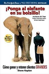 Ponga Al Elefante En Su Bolsillo!: Como Ganar y Retener Clientes Grandes