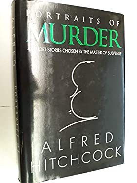 Portraits of Murder: 47 Short Stories Chosen by the Master of Suspense 9780883657270