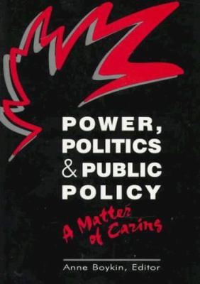 Power, Politics and Public Policy: A Matter of Caring 9780887376443