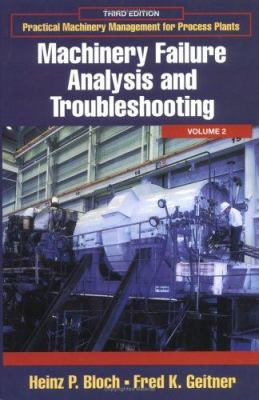 Practical Machinery Management for Process Plants: Volume 2: Machinery Failure Analysis and Troubleshooting 9780884156628