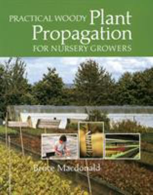 Practical Woody Plant Propagation for Nursery Growers 9780881928402