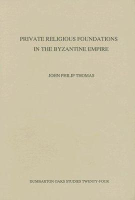 Private Religious Foundations in the Byzantine Empire 9780884021643