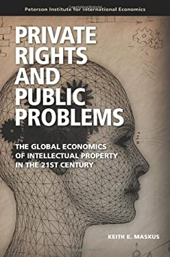 Private Rights and Public Problems: The Global Economics of Intellectual Property in the 21st Century 9780881325072