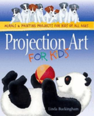 Projection Art for Kids: Murals and Painting Projects for Kids of All Ages 9780881791976